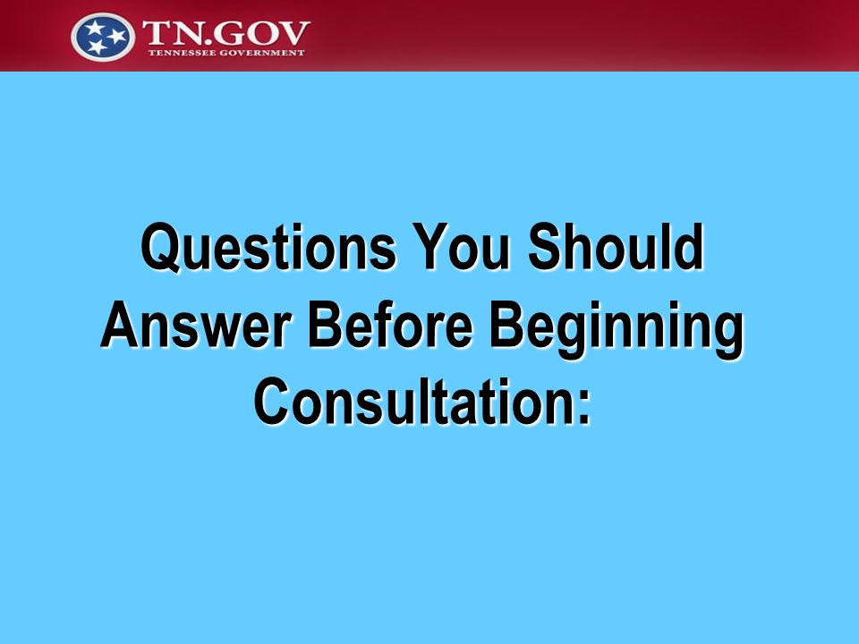 Questions You Should Answer Before Beginning Consultation: