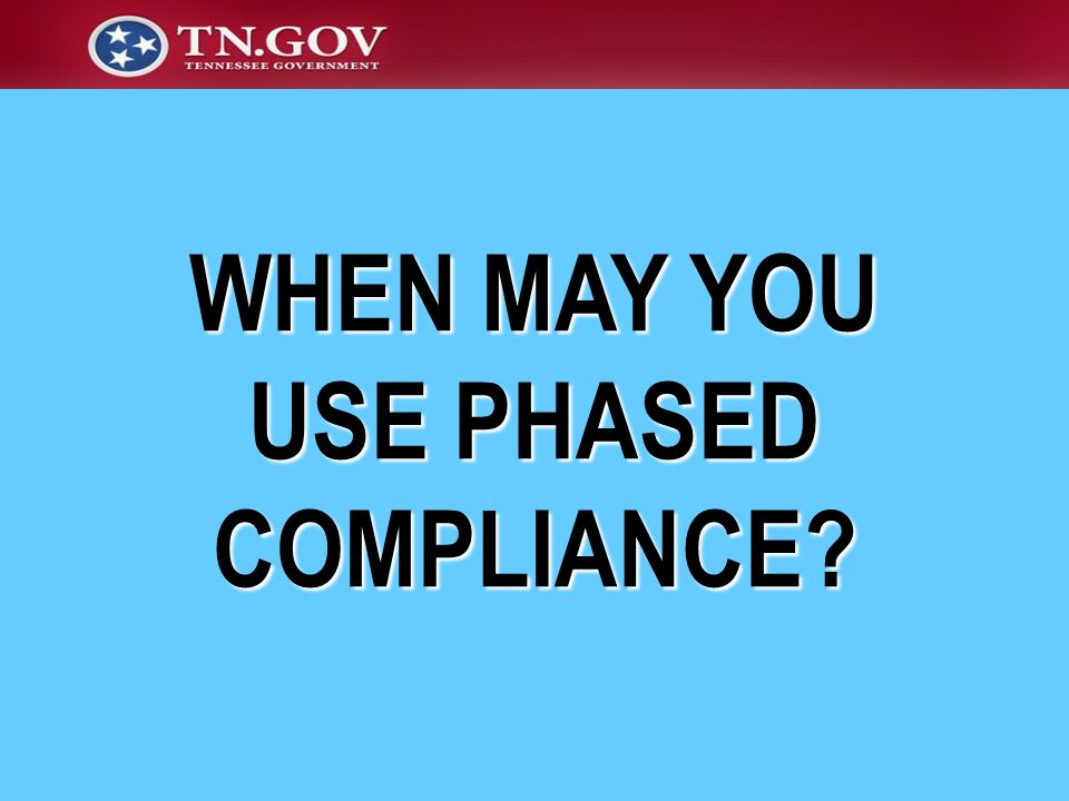 WHEN MAY YOU USE PHASED COMPLIANCE