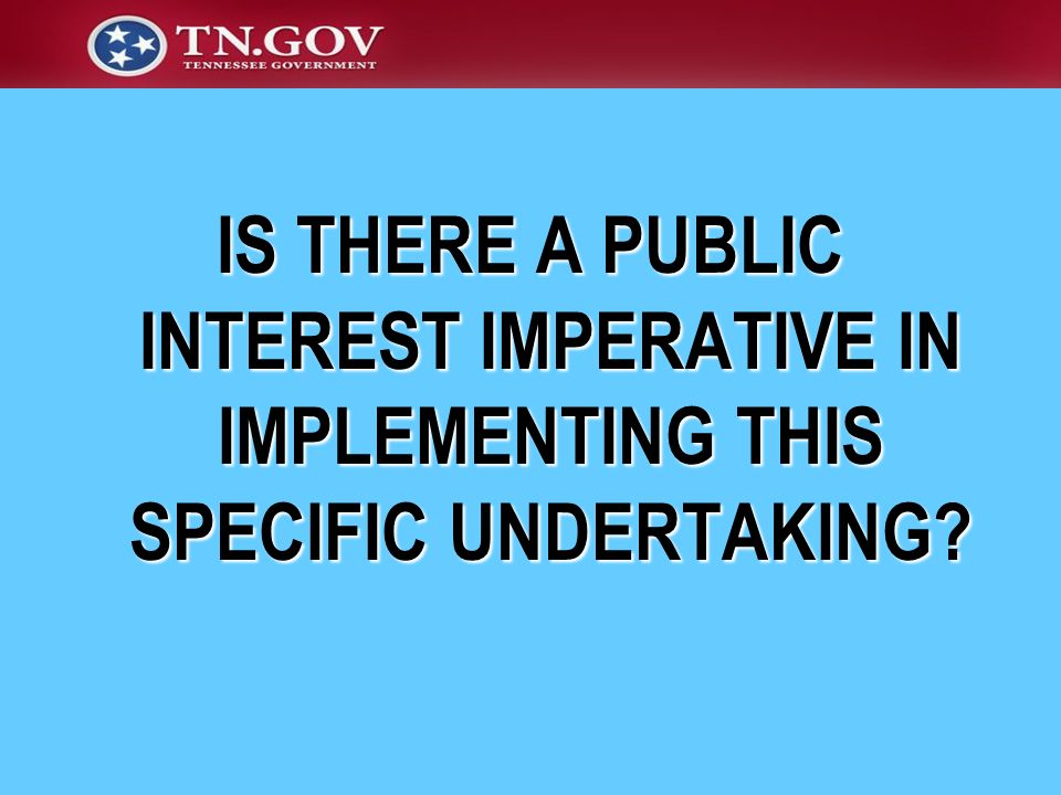 IS THERE A PUBLIC INTEREST IMPERATIVE IN IMPLEMENTING THIS SPECIFIC UNDERTAKING