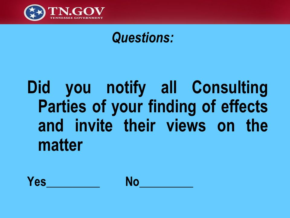 Questions: Did you notify all Consulting Parties of your finding of effects and invite their views on the matter.