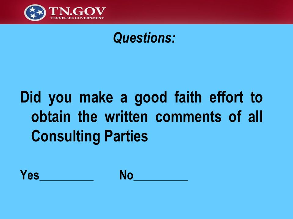 Questions: Did you make a good faith effort to obtain the written comments of all Consulting Parties.