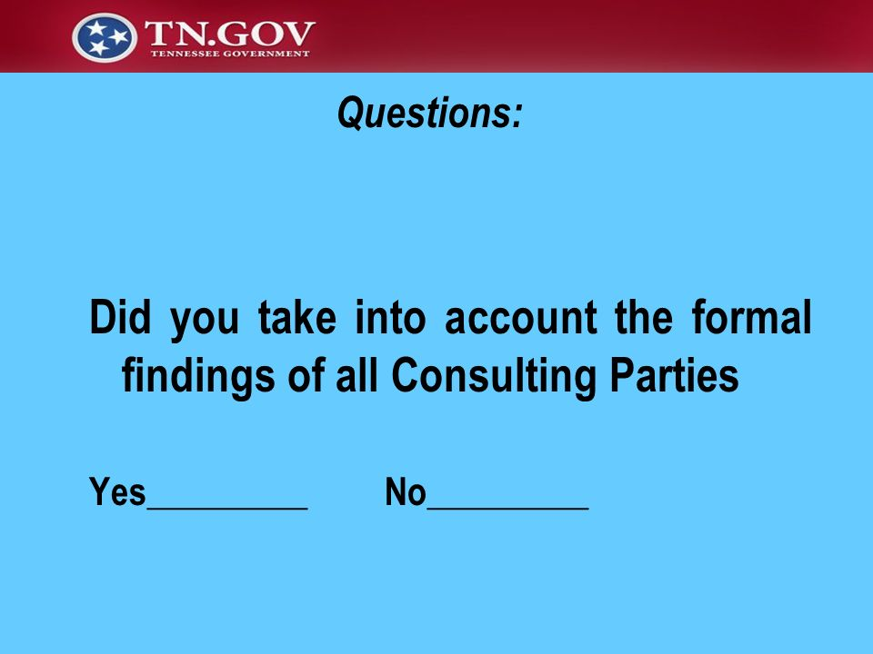 Questions: Did you take into account the formal findings of all Consulting Parties.