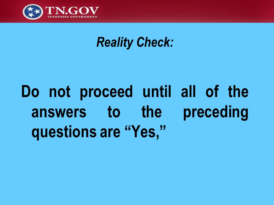 Reality Check: Do not proceed until all of the answers to the preceding questions are Yes,