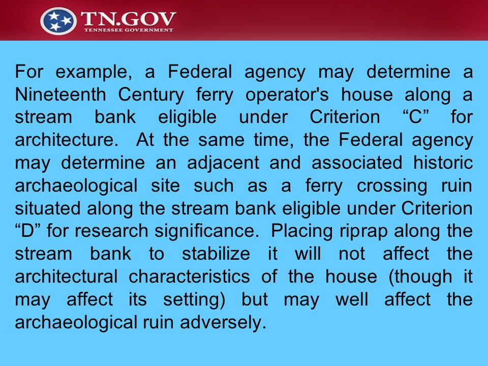 For example, a Federal agency may determine a Nineteenth Century ferry operator s house along a stream bank eligible under Criterion C for architecture.