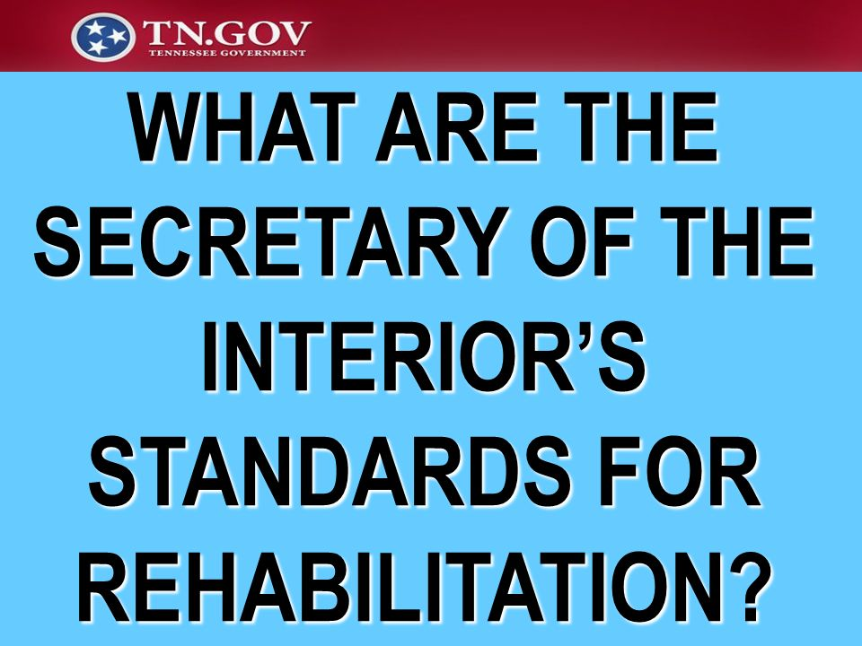 WHAT ARE THE SECRETARY OF THE INTERIOR'S STANDARDS FOR REHABILITATION