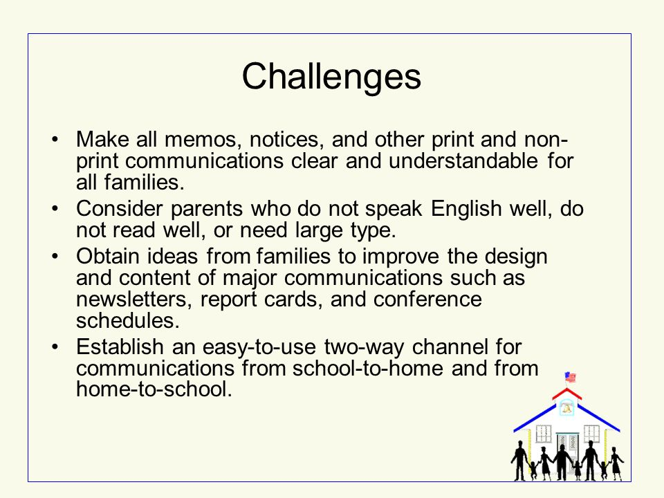 Challenges Make all memos, notices, and other print and non-print communications clear and understandable for all families.