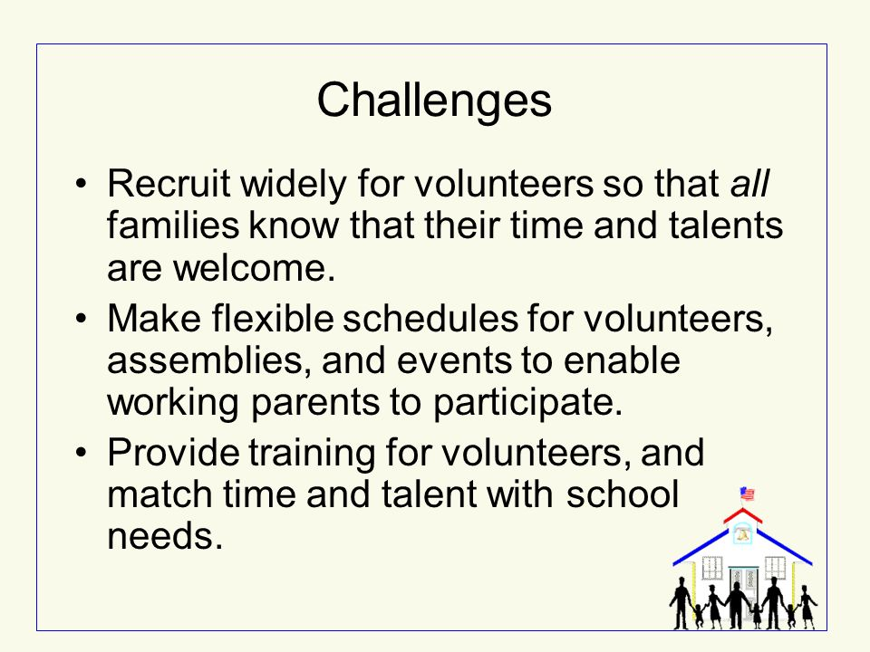 Challenges Recruit widely for volunteers so that all families know that their time and talents are welcome.