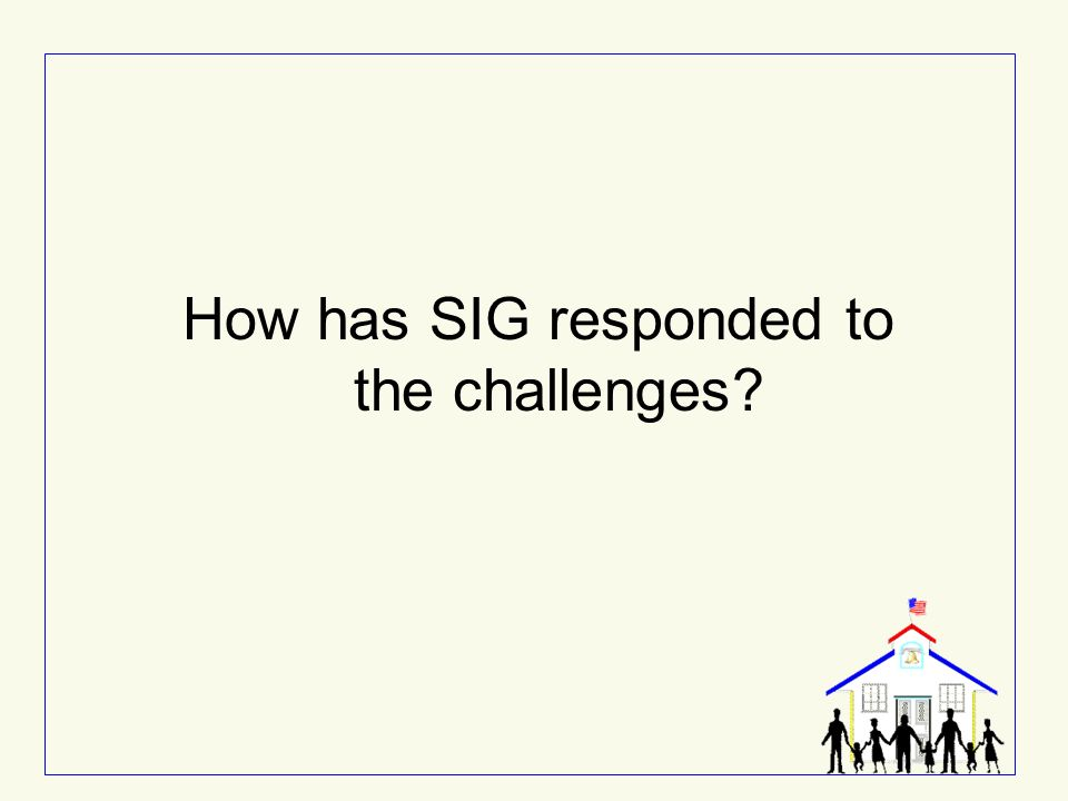 How has SIG responded to the challenges