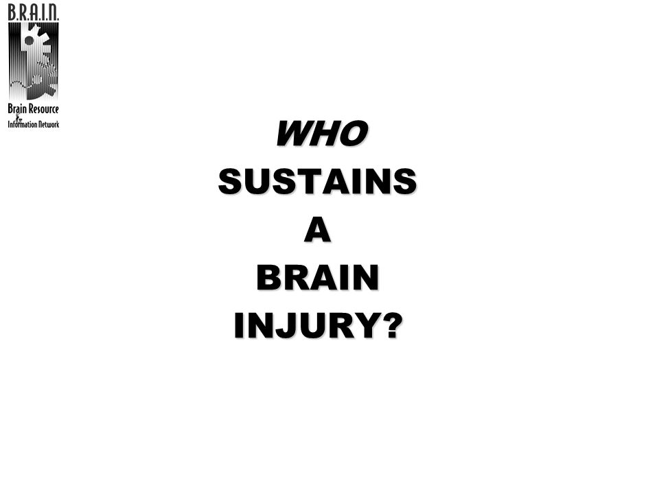 WHO SUSTAINS A BRAIN INJURY