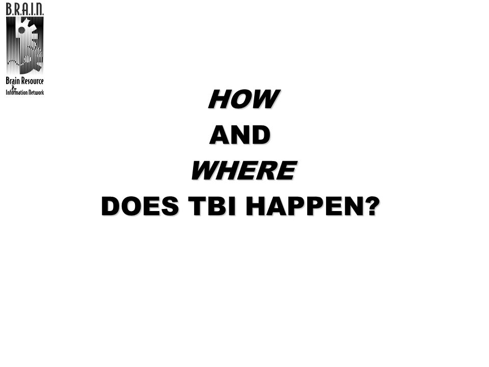 HOW AND WHERE DOES TBI HAPPEN
