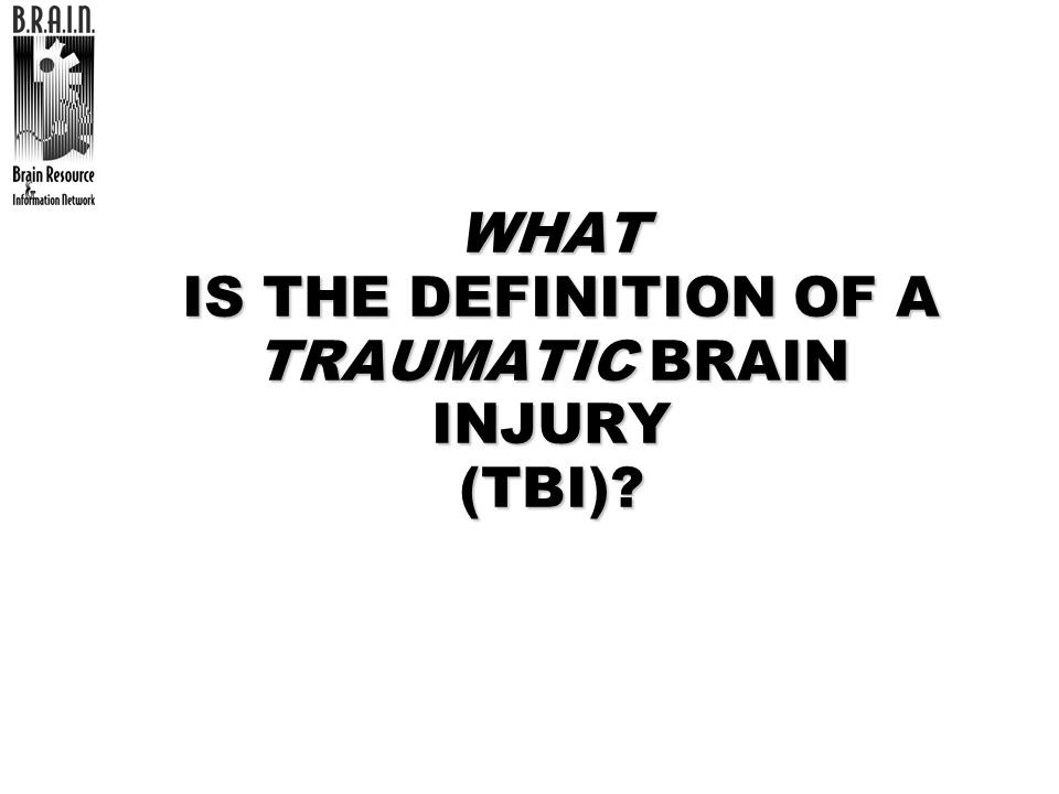 WHAT IS THE DEFINITION OF A TRAUMATIC BRAIN INJURY (TBI)