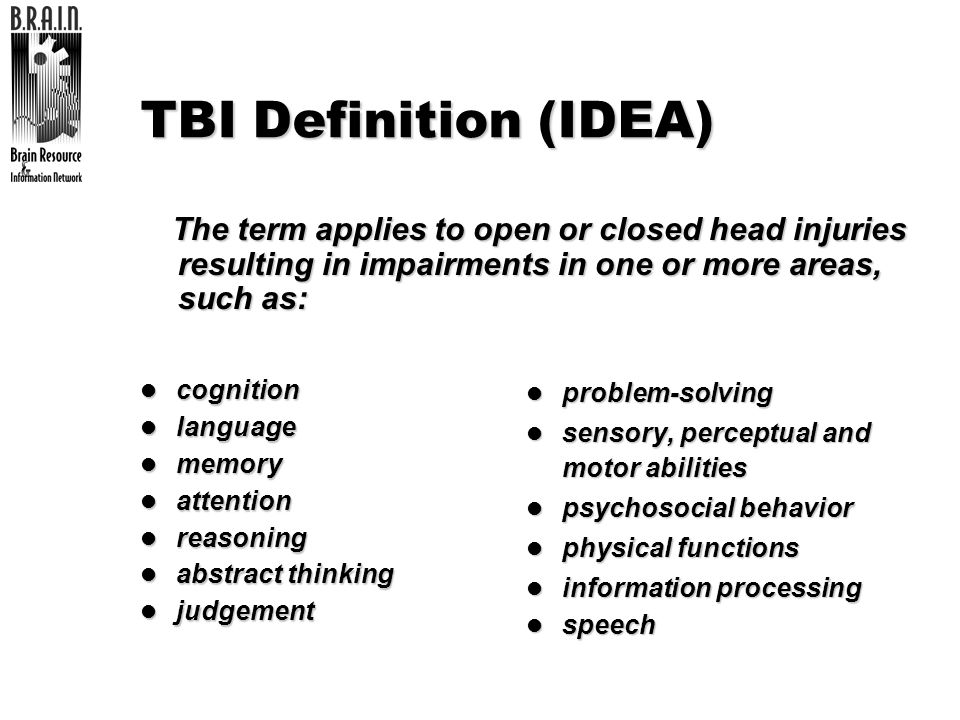TBI Definition (IDEA) The term applies to open or closed head injuries resulting in impairments in one or more areas, such as: