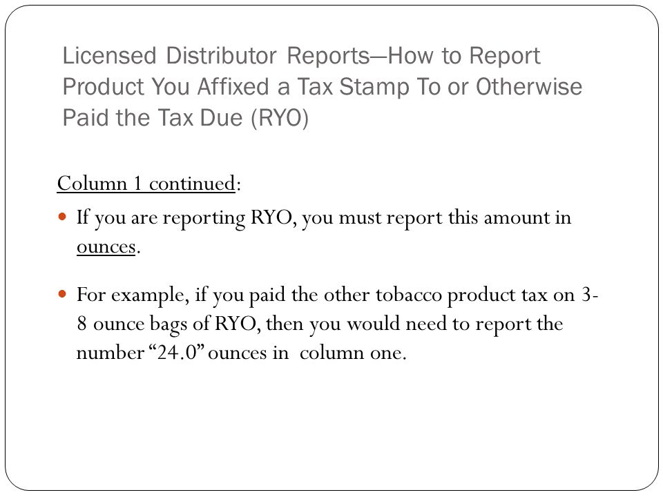 Licensed Distributor Reports—How to Report Product You Affixed a Tax Stamp To or Otherwise Paid the Tax Due (RYO)