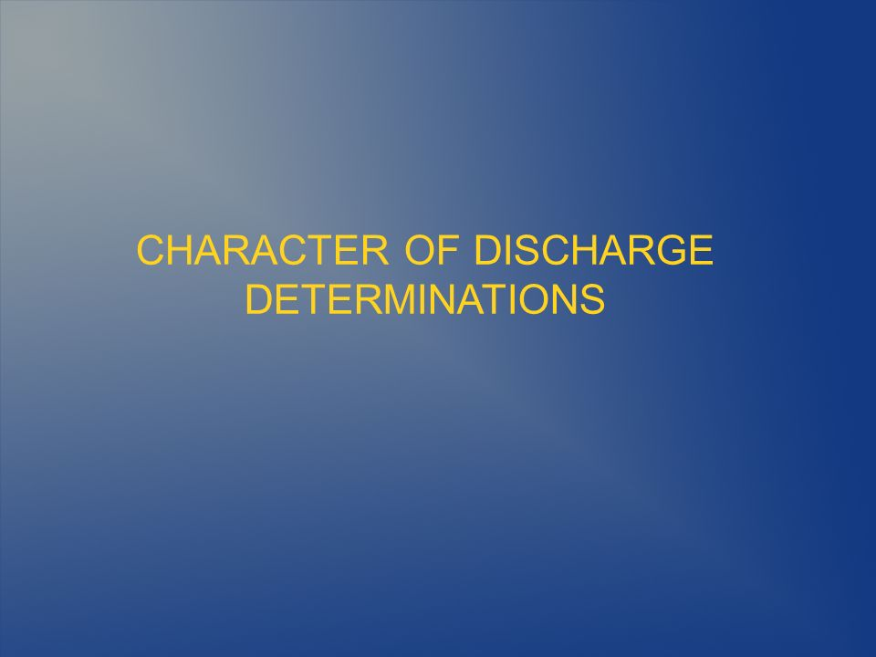 CHARACTER OF DISCHARGE DETERMINATIONS