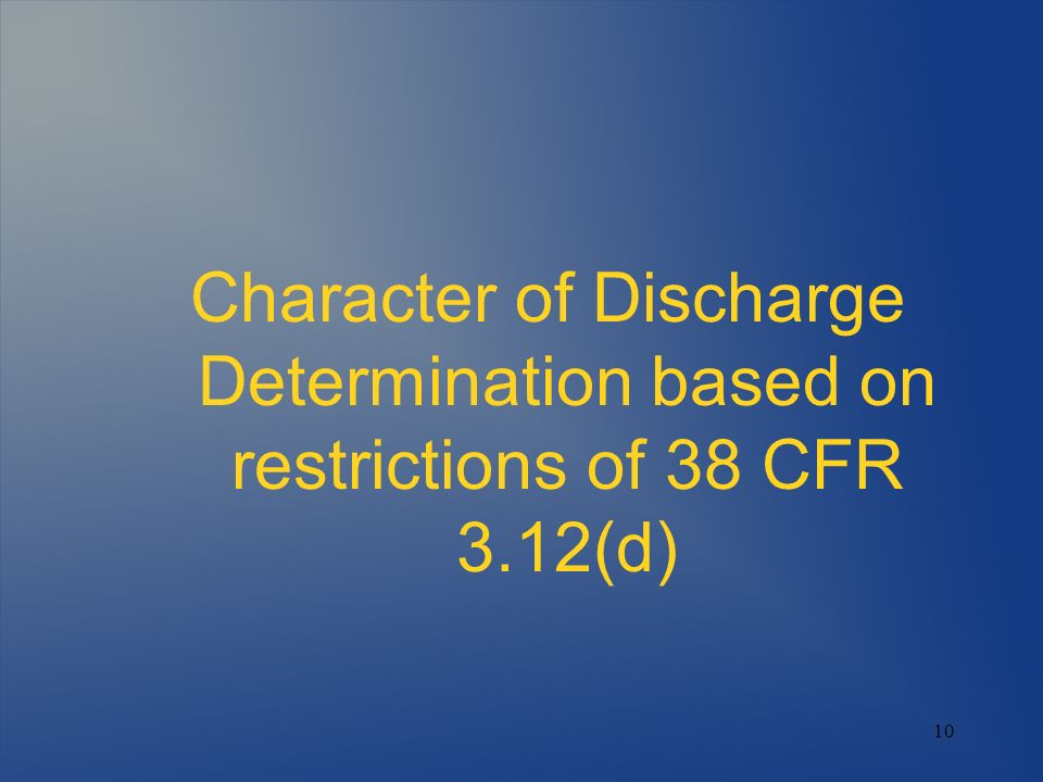 Character of Discharge Determination based on restrictions of 38 CFR 3