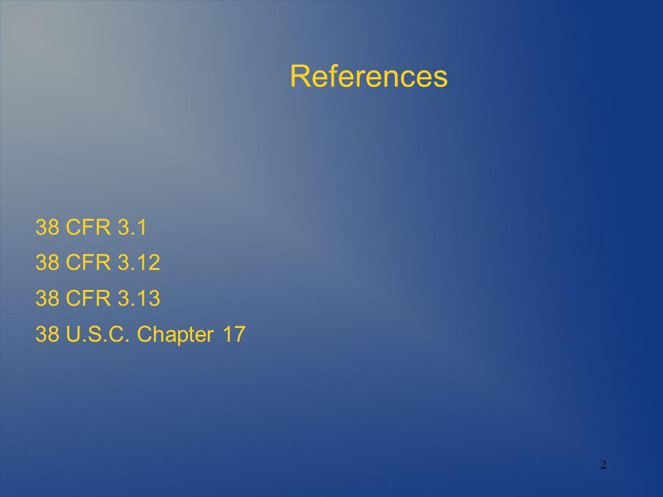 References 38 CFR 3.1 38 CFR 3.12 38 CFR 3.13 38 U.S.C. Chapter 17 2