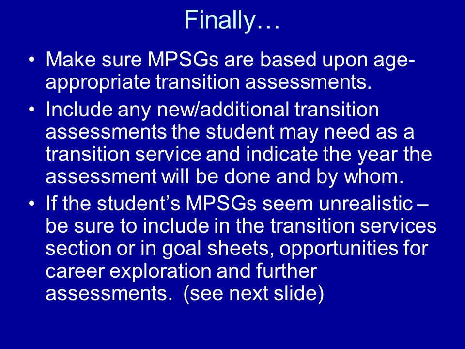 Finally… Make sure MPSGs are based upon age-appropriate transition assessments.