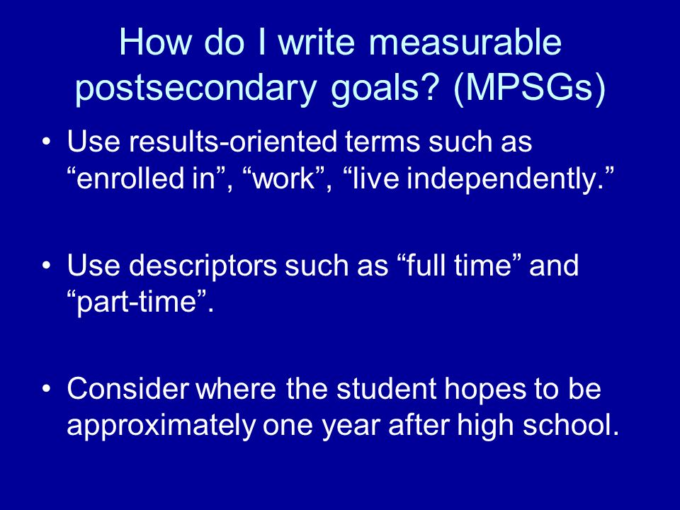 How do I write measurable postsecondary goals (MPSGs)