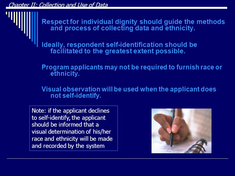 DRAFT Chapter II: Collection and Use of Data. Respect for individual dignity should guide the methods and process of collecting data and ethnicity.