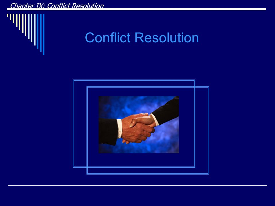 DRAFT Chapter IX: Conflict Resolution Conflict Resolution DRAFT