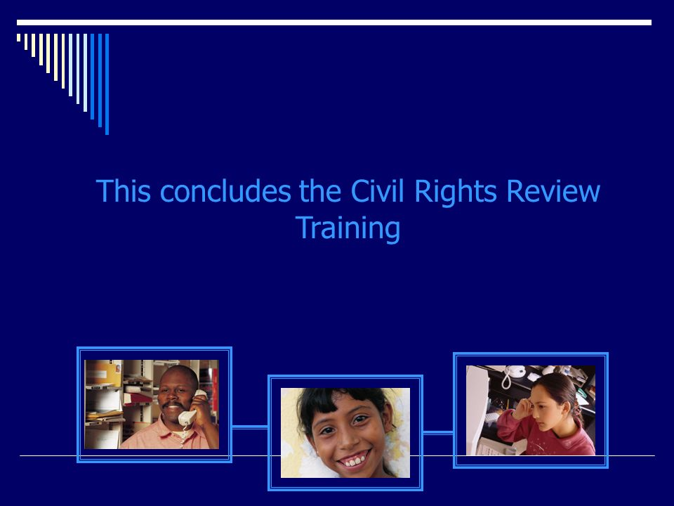 This concludes the Civil Rights Review Training