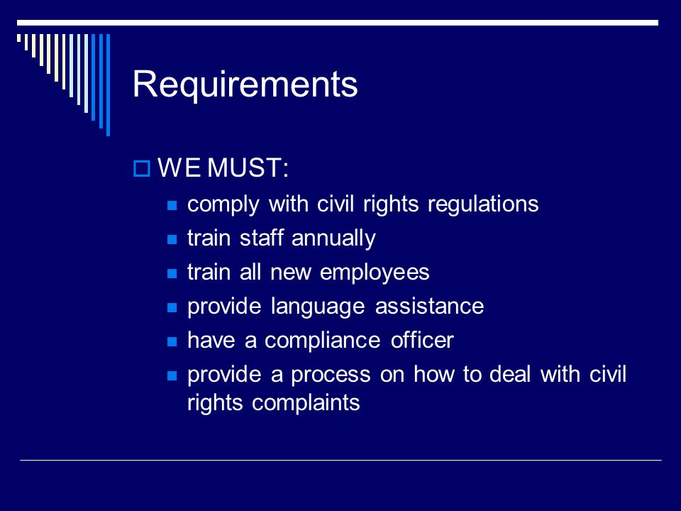 Requirements WE MUST: comply with civil rights regulations