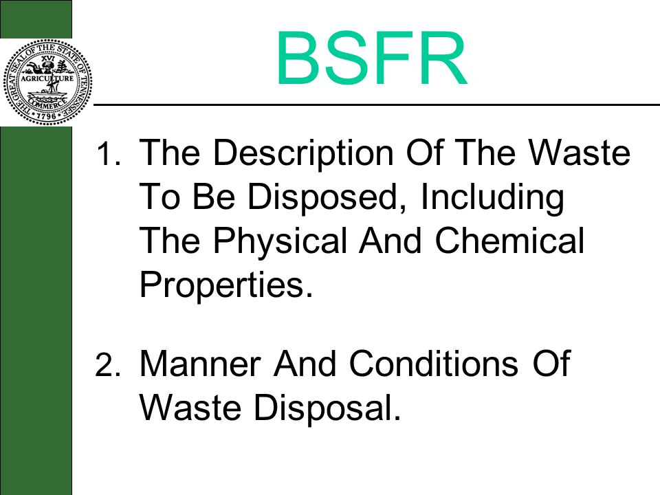 BSFR 1. The Description Of The Waste To Be Disposed, Including The Physical And Chemical Properties.