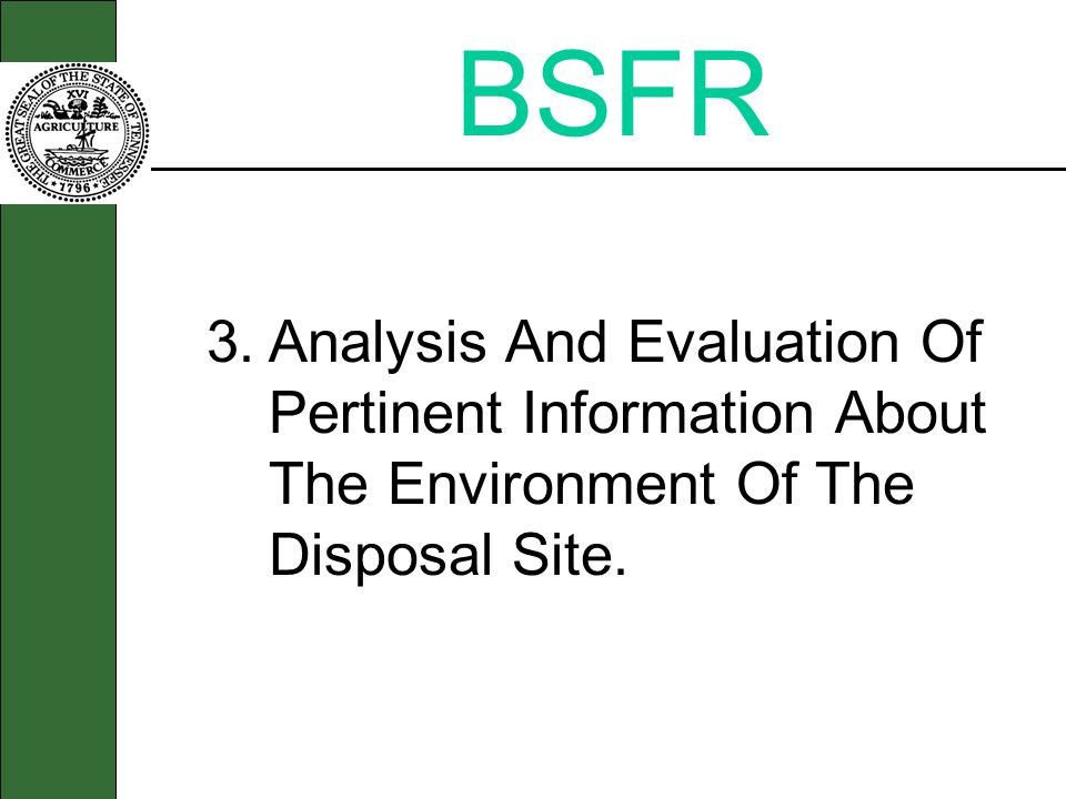 BSFR 3. Analysis And Evaluation Of Pertinent Information About The Environment Of The Disposal Site.