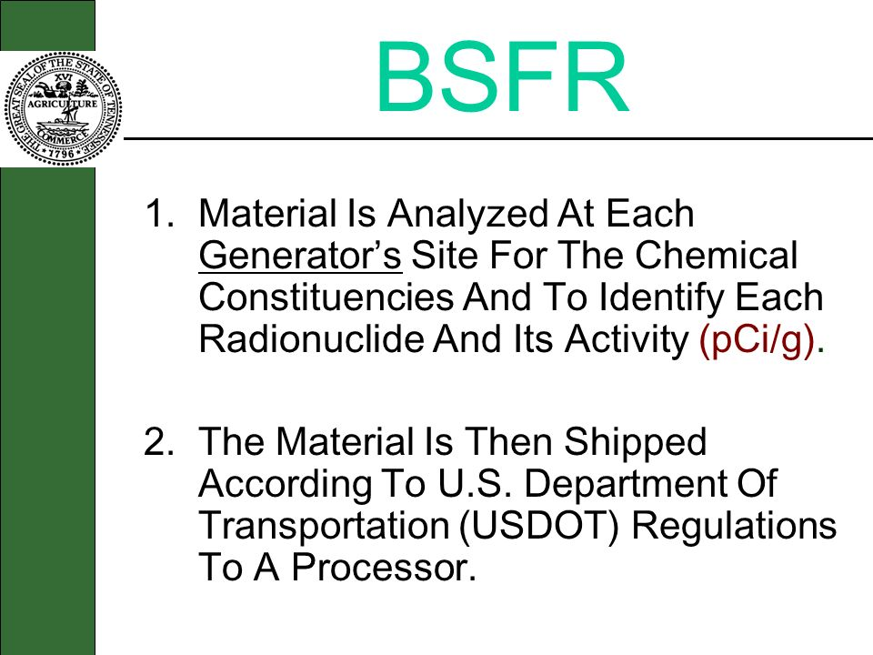 BSFR 1. Material Is Analyzed At Each Generator's Site For The Chemical Constituencies And To Identify Each Radionuclide And Its Activity (pCi/g).