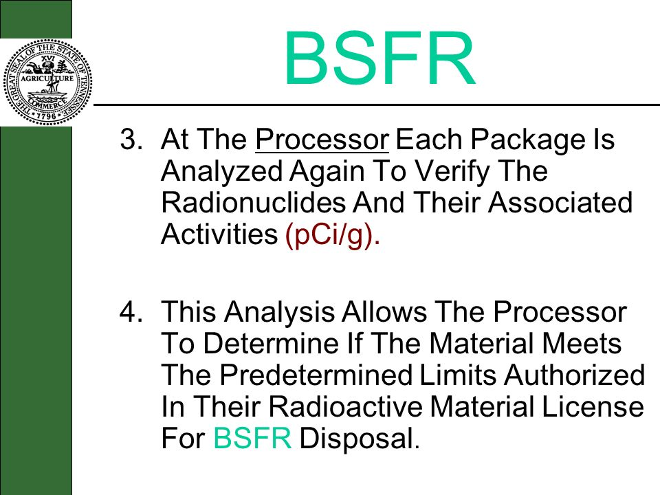 BSFR 3. At The Processor Each Package Is Analyzed Again To Verify The Radionuclides And Their Associated Activities (pCi/g).