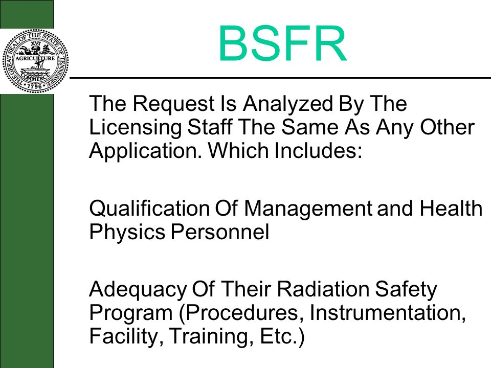 BSFR The Request Is Analyzed By The Licensing Staff The Same As Any Other Application. Which Includes:
