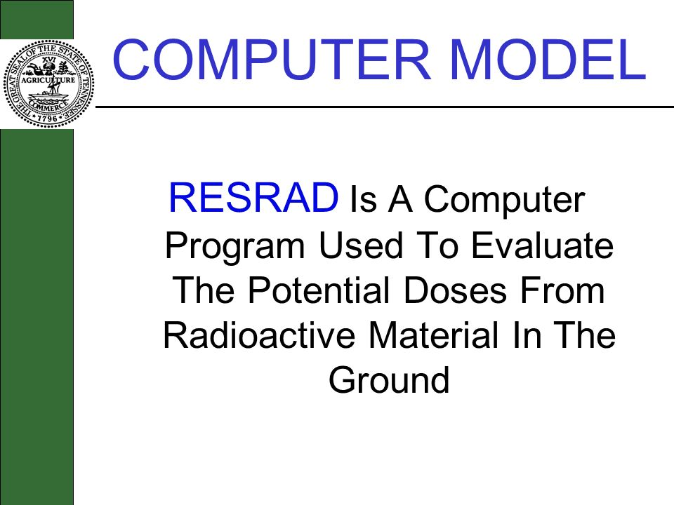 COMPUTER MODEL RESRAD Is A Computer Program Used To Evaluate The Potential Doses From Radioactive Material In The Ground.