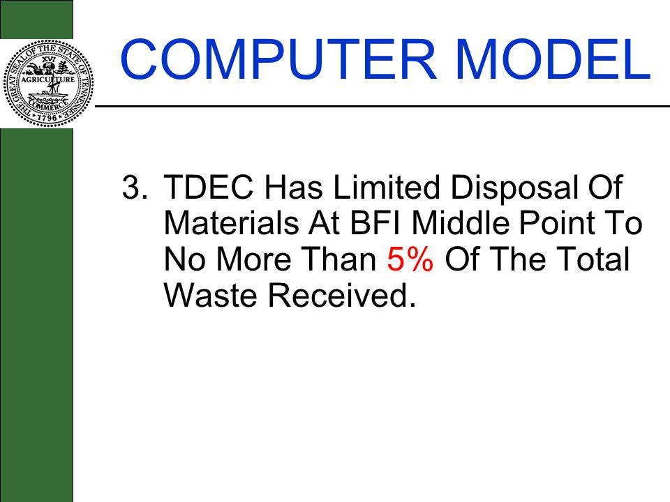 COMPUTER MODEL 3. TDEC Has Limited Disposal Of Materials At BFI Middle Point To No More Than 5% Of The Total Waste Received.