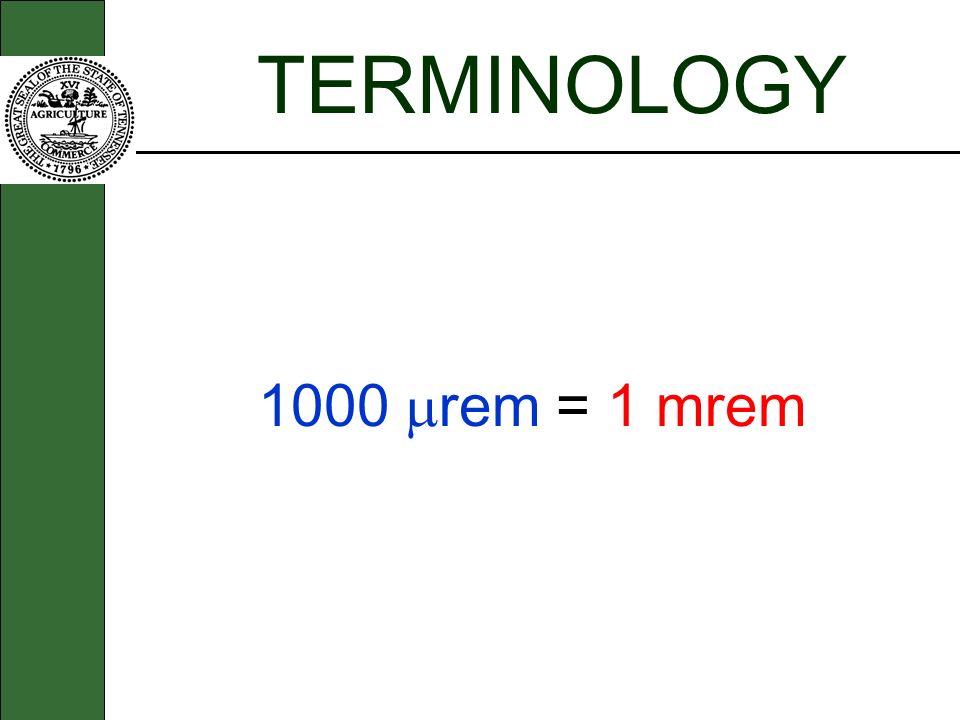 TERMINOLOGY 1000 rem = 1 mrem