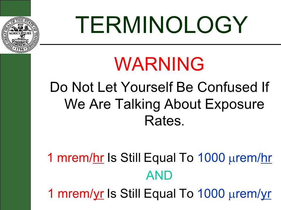 TERMINOLOGY WARNING. Do Not Let Yourself Be Confused If We Are Talking About Exposure Rates. 1 mrem/hr Is Still Equal To 1000 rem/hr.