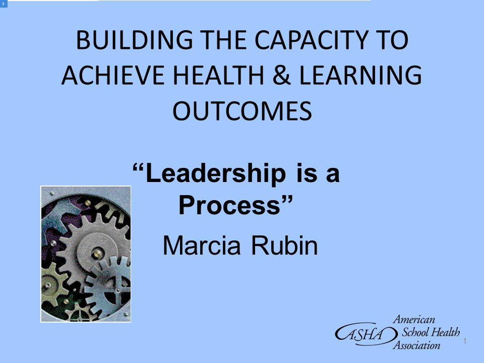BUILDING THE CAPACITY TO ACHIEVE HEALTH & LEARNING OUTCOMES
