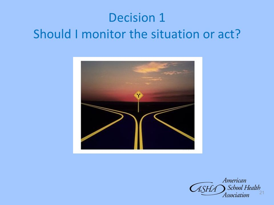 Decision 1 Should I monitor the situation or act