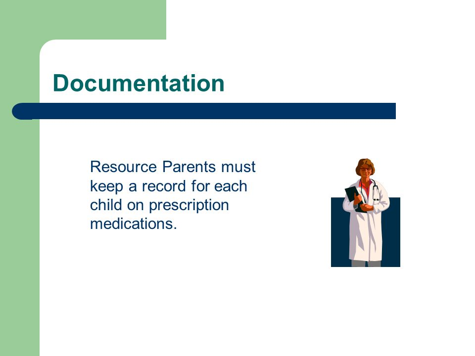 Documentation Resource Parents must keep a record for each child on prescription medications.