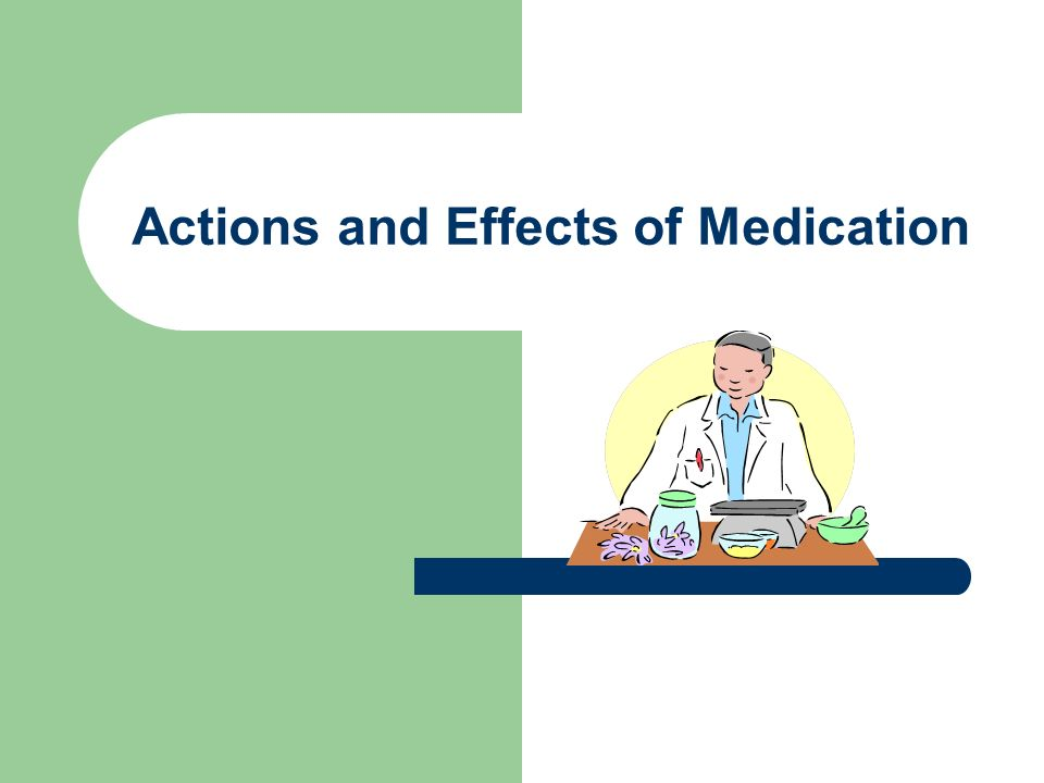 Actions and Effects of Medication