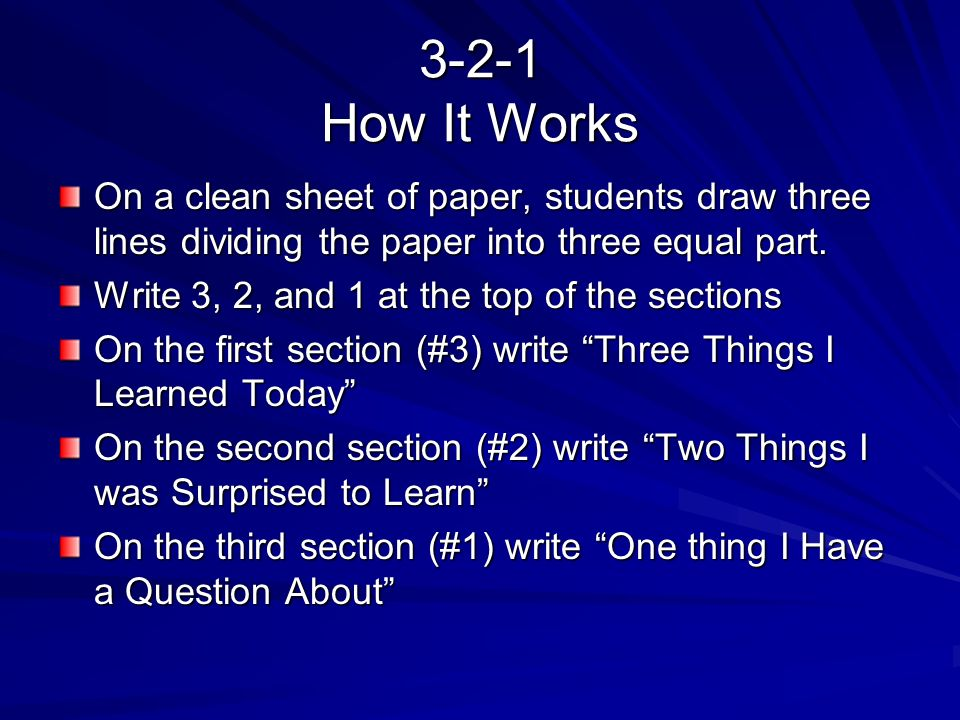 3-2-1 How It Works On a clean sheet of paper, students draw three lines dividing the paper into three equal part.