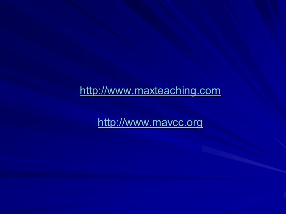 http://www.maxteaching.com http://www.mavcc.org