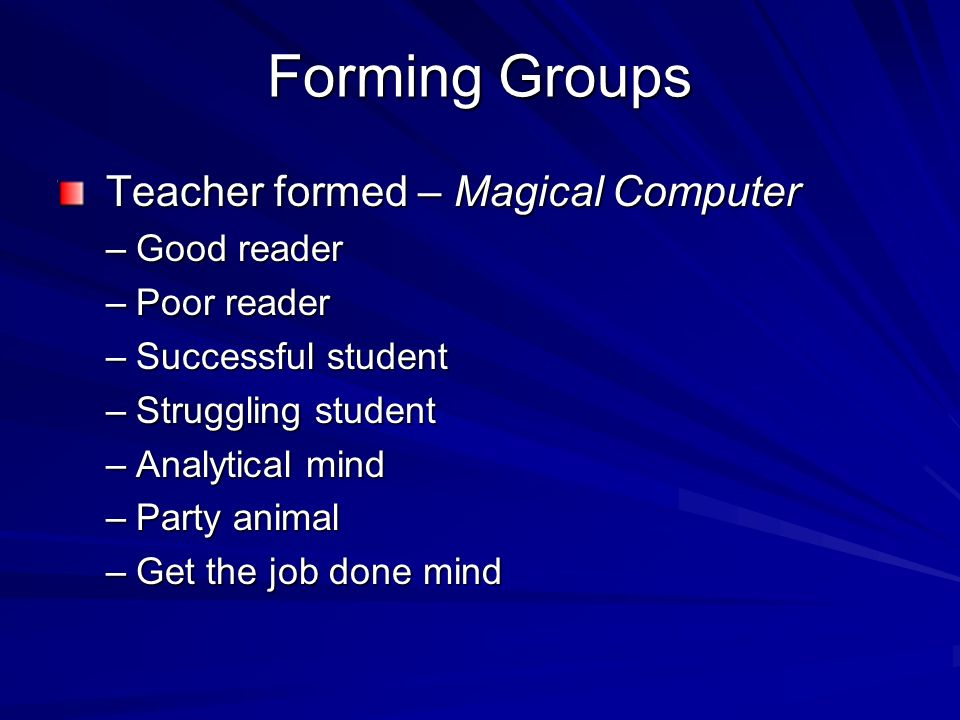 Forming Groups Teacher formed – Magical Computer Good reader