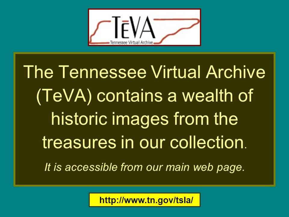 The Tennessee Virtual Archive (TeVA) contains a wealth of