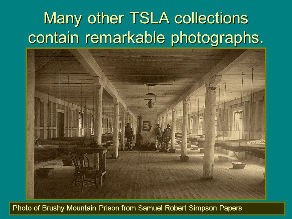 Many other TSLA collections contain remarkable photographs.