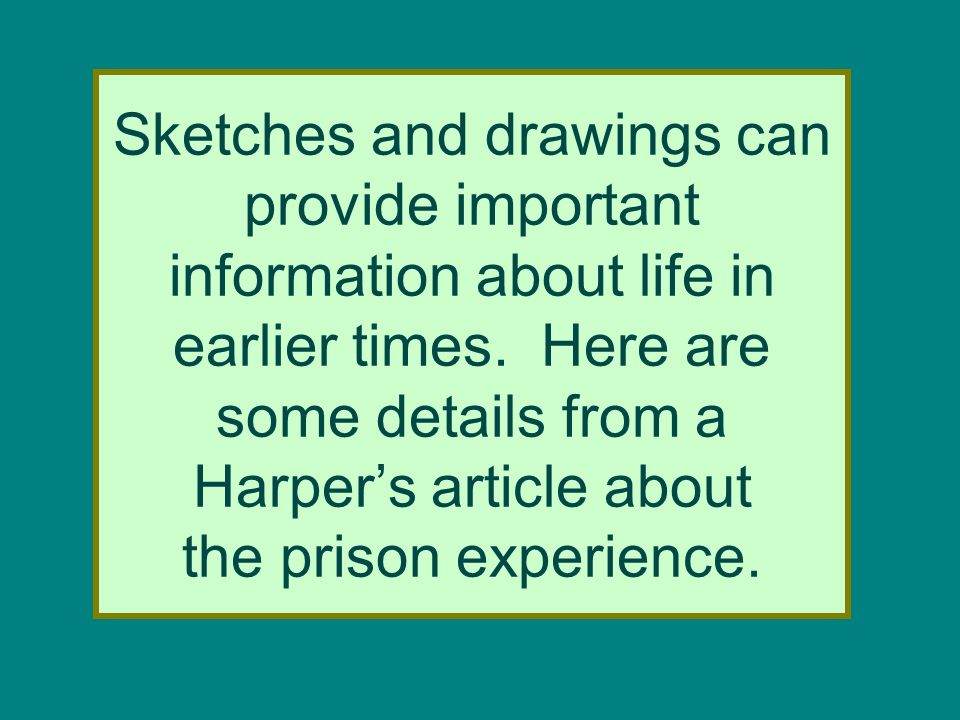 Sketches and drawings can provide important information about life in earlier times.