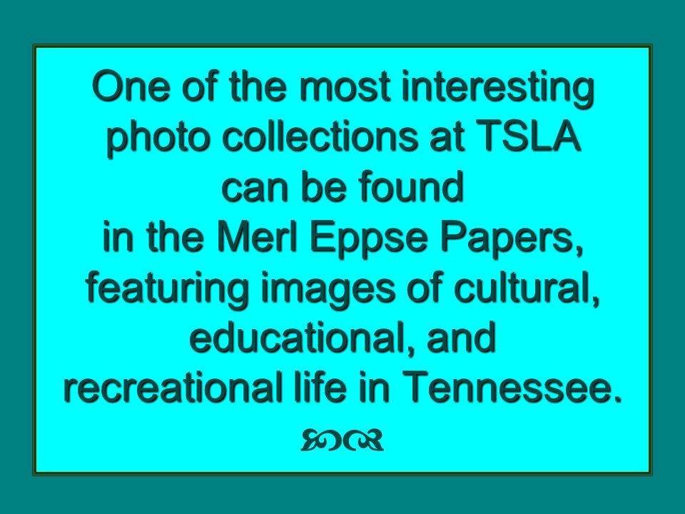 One of the most interesting photo collections at TSLA can be found in the Merl Eppse Papers, featuring images of cultural, educational, and recreational life in Tennessee.