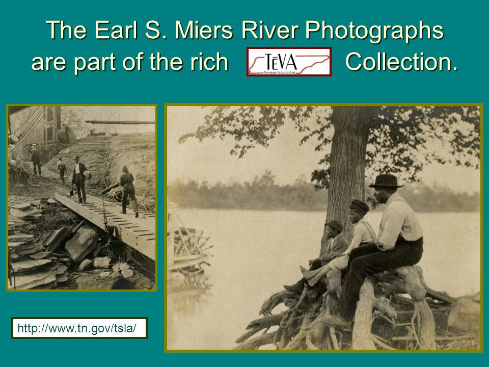 The Earl S. Miers River Photographs are part of the rich TeVA Collection.