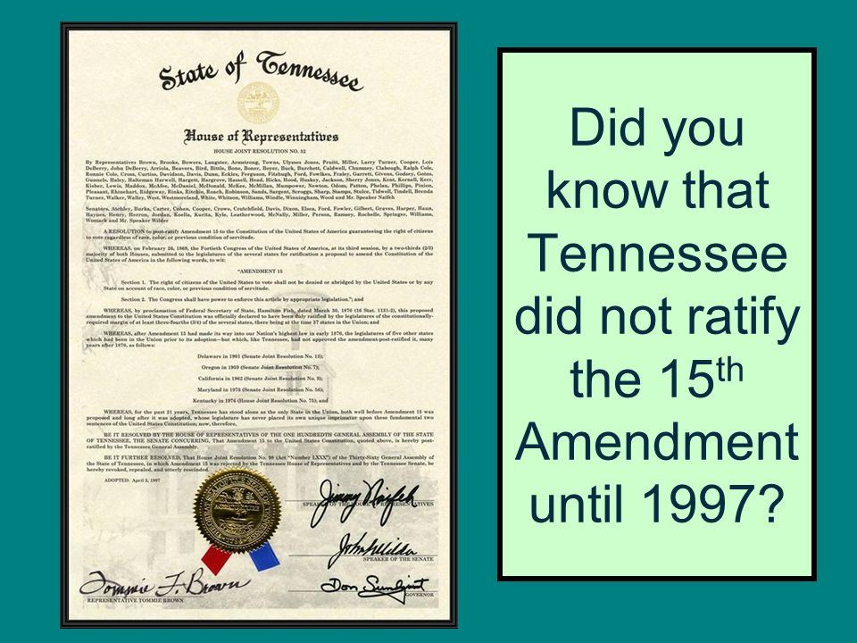 Did you know that Tennessee did not ratify the 15th Amendment until 1997