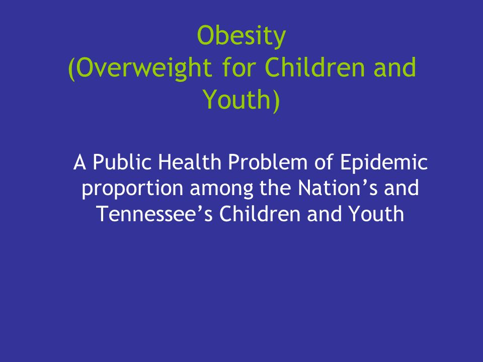 Obesity (Overweight for Children and Youth)