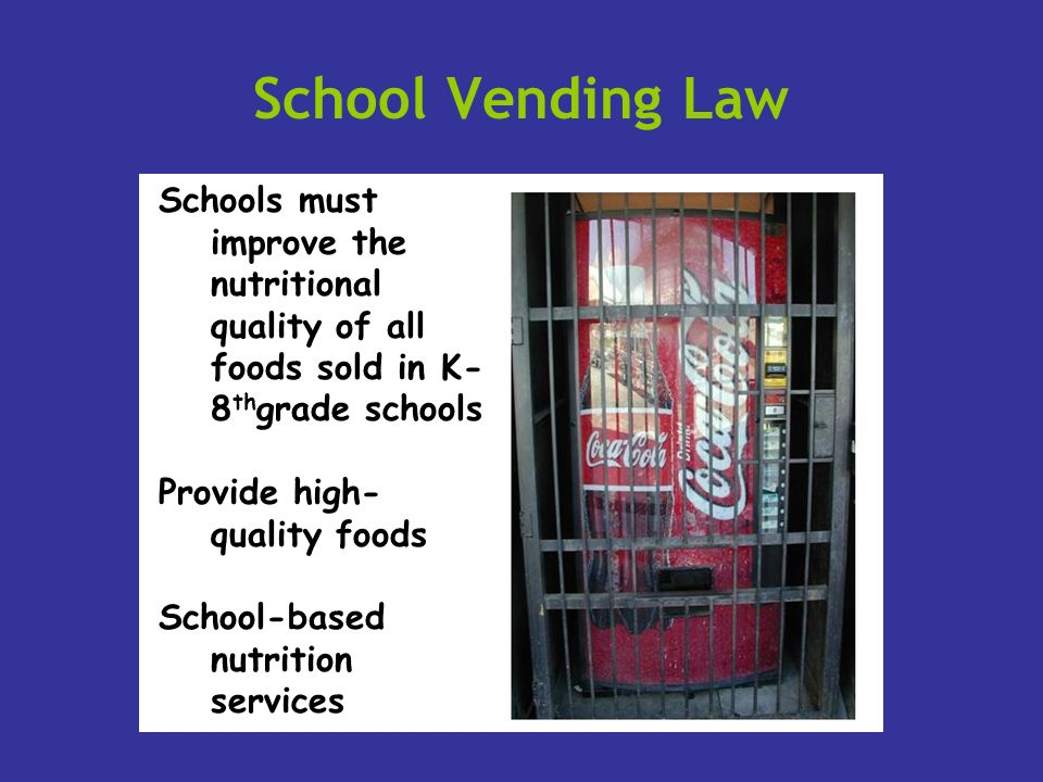 School Vending Law Schools must improve the nutritional quality of all foods sold in K-8thgrade schools.